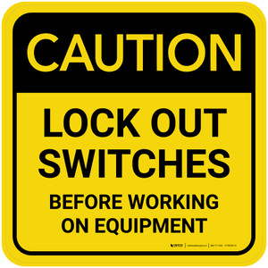 Caution: Lock Out Switches Before Working On Equipment Square - Floor Sign