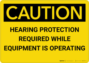 Caution: Hearing Protection Required While Equipment Operating - Wall Sign