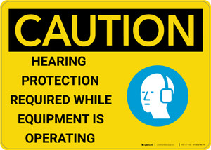 Caution: Hearing Protection While Equipment Operating with Graphic - Wall Sign