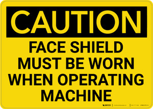 Caution: PPE Face Shield Must be Worn With Operating Machine - Wall Sign