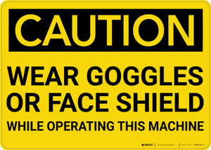 Caution: PPE Wear Goggles of Face Shield While Operating Machine - Wall Sign