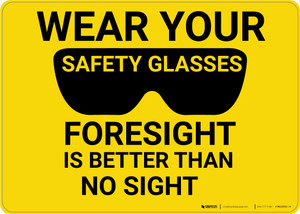 Caution: PPE Wear Safety Glasses Foresight is Better Than No Sight - Wall Sign