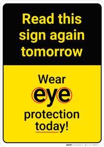 Caution: Read Again Tomorrow Wear Eye Protection Today - Wall Sign