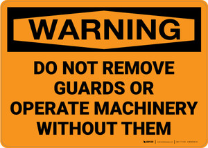 Warning: Do Not Remove Guards or Operate Machinery Without Them - Wall Sign