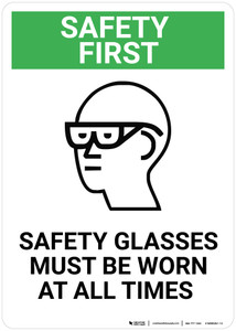 Safety First: Safety Glasses Must be Worn at All Times - Wall Sign