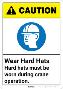 Caution: Hard Hats Must Be Worn During Crane Operation ANSI - Wall Sign