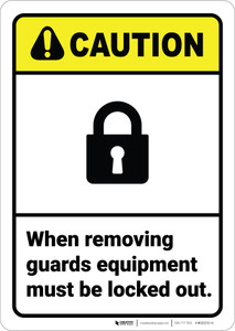 Caution: Removing Guards Equipment Must Be Locked Out ANSI - Wall Sign