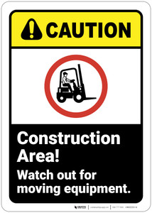 Caution: Construction Area Watch For Moving Equipment ANSI - Wall Sign