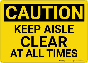Caution: Keep Aisle Clear at All Times - Wall Sign