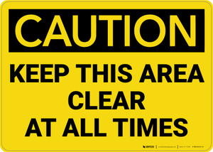 Caution: Keep This Area Clear at All Times - Wall Sign