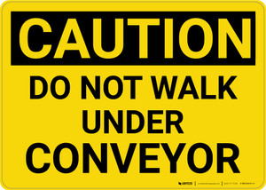 Caution: Do Not Walk Under Conveyor - Wall Sign