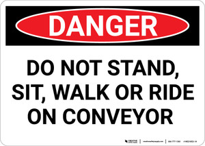 Danger: Do Not Stand Sit Walk or Ride Conveyor - Wall Sign