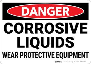Danger: Corrosive Liquids Wear Protective Equipment - Wall Sign