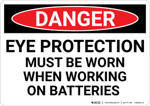 Danger: Eye Protection Required When Working On Batteries - Wall Sign