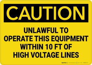 Caution: Unlawful to Operate this Equipment Within 10 ft of Voltage Lines - Wall Sign