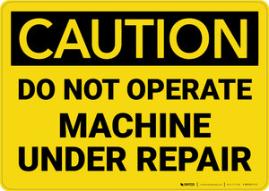 Caution: Do Not Operate Machine Under Repair - Wall Sign