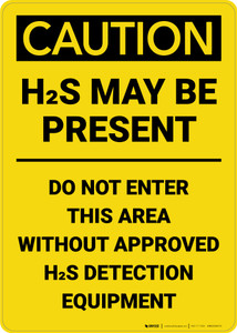 Caution: H2S May Be Present Do Not Enter This Area Vertical - Wall Sign