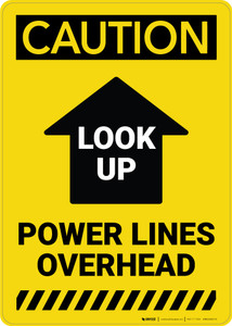 Caution: Look Up Power Lines Overhead Arrow Up Vertical - Wall Sign