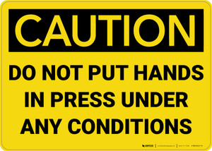 Caution: Do Not Put Hands in Press Under Any Conditions - Wall Sign