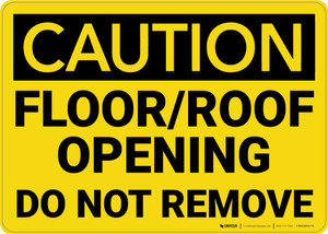 Caution: Floor/Roof Opening Do Not Remove - Wall Sign
