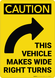 Caution: Vehicle Makes Wide Turns Arrow Right Vertical - Wall Sign