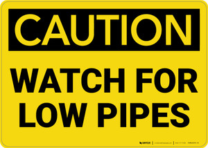 Caution: Watch Low Pipes - Wall Sign