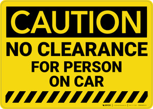 Caution: No Clearance For Person On Car - Wall Sign