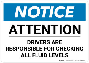Notice: Drivers Are Responsible For Checking All Fluid Levels - Wall Sign