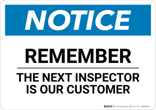 Notice: Remember The Next Inspector Is Our Customer - Wall Sign