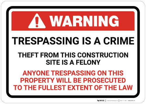 Warning: Trespassing Is A Crime Theft From This Construction Site Is A Felony Landscape - Wall Sign