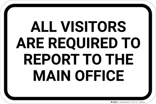 All Visitors Are Required To Report To Main Office Landscape - Wall Sign
