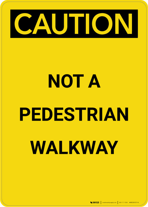 Caution: Not A Pedestrian Walkway - Portrait Wall Sign