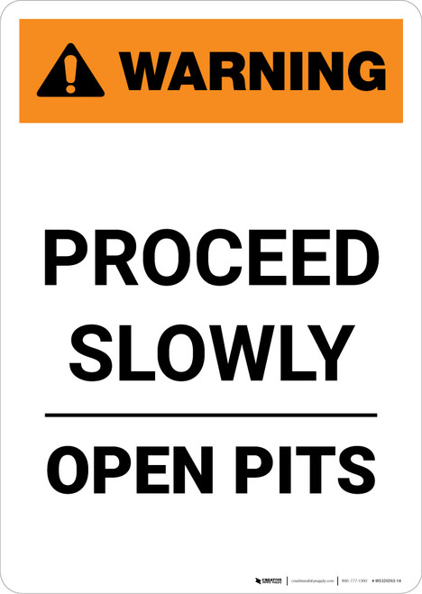 Warning: Proceed Slowly - Open Pits - Portrait Wall Sign