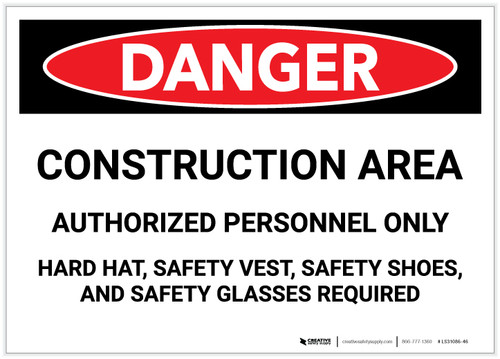 Danger: Construciton Area - Authorized Personnel Only/Hard Hat, Safety Vest, Safety Shoes, Safety Glasses Required - Label