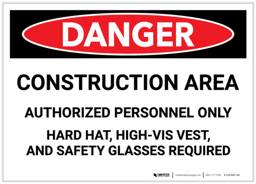 Danger: Construciton Area - Hard Hat, High-Vis Vest, Safety Glasses Required - Label