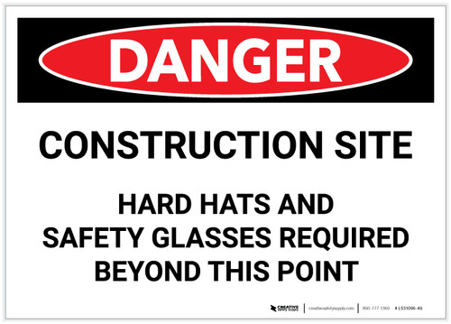 Danger: Construction Site - Hard Hats and Safety Glasses Required Beyond Point - Label
