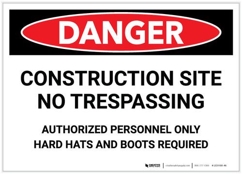 Danger: Construction Site/No Trespassing - Authorized Personnel - Label