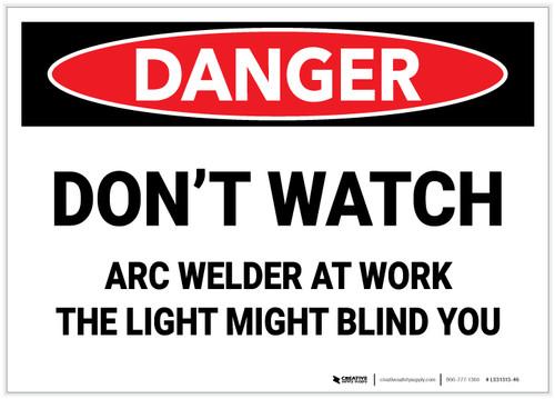 Danger: Do Not Watch Arc Welder - Label