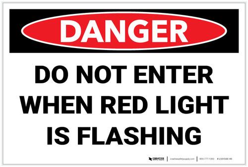 Danger: Do Not Enter When Red Light Flashing - Label