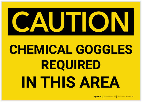 Caution: Chemical Goggles Required in This Area - Label