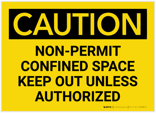 Caution: Non-Permit Confined Space - Keep Out Unless Authorized - Label