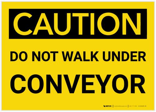 Caution: Do Not Walk Under Conveyor - Label