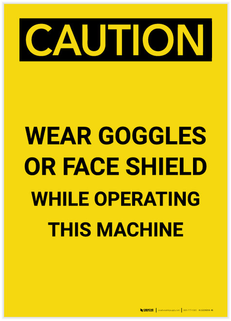 Caution: PPE Wear Goggles of Face Shield While Operating Machine Portrait - Label