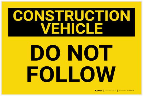 Construction Vehicle: Do Not Follow - Label