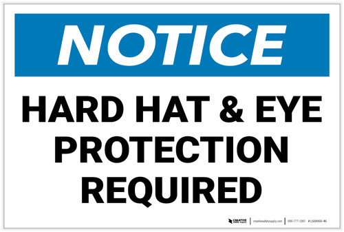 Notice: Hard Hat and Eye Protection Required - Label