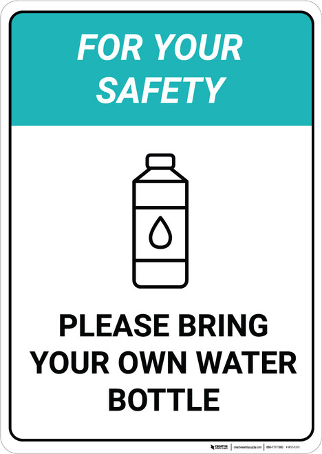 For Your Safety - Please Bring your own Water Bottle - Wall Sign