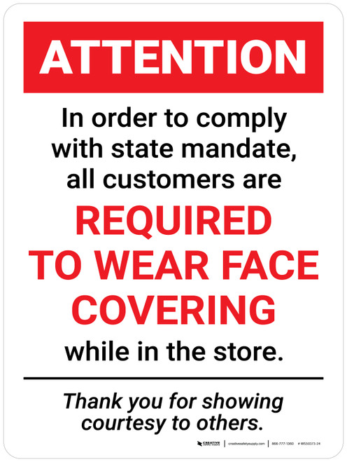 Attention: In Order to Comply with State Mandate All Customers are Required to Wear Face Covering Wall Sign
