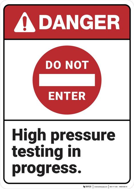 Danger: Do Not Enter High Pressure Testing ANSI - Wall Sign