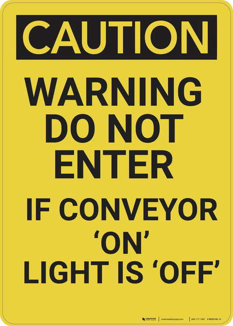 Caution: Do Not Enter If Conveyor On Light Is Off - Wall Sign