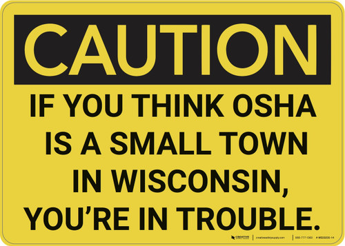 Caution: If You Think Is A Small Town In Wisconsin - Wall Sign